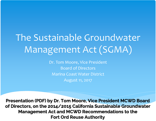 Presentation (PDF) by Dr. Tom Moore</a>, Vice President MCWD Board of Directors, on the 2014/2015 California Sustainable Groundwater Management Act and MCWD Recommendations to the Fort Ord Reuse Authority